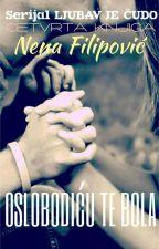OSLOBODIĆU TE BOLA (četvrti deo serijala - Ljubav je čudo) by NenaFilipovic
