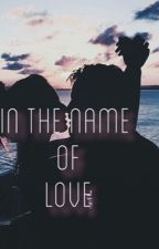 In The Name Of Love by yasalecriture