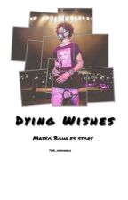 Dying wishes (shmateo)  by TinK_Unfadeable
