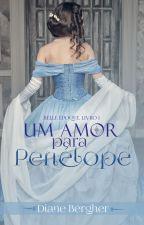 Um Amor para Penélope - Série Belle Époque, livro 1 (repostando) by Diane_Bergher