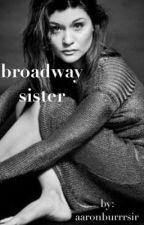 Broadway Sister by aaronburrrsir