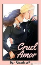 Cruel Amor (Dramione) by Rosalie_a17
