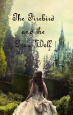 The Firebird and the Gray Wolf (On Hold) by KatieJohnson