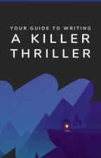 Your Guide to Writing a Killer Thriller by mystery