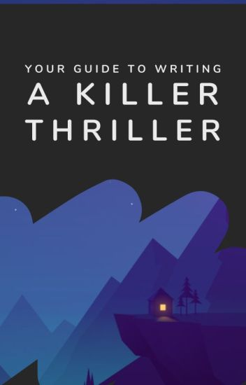 Your Guide to Writing a Killer Thriller