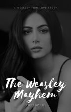 The Weasley Mayhem {A Weasley Love Story} by The5ophie