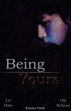 Being Yours  [EXO FanFic] {HunHan} by EmmaPark1104