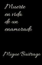 Muerte En Vida De Un Enamorado. (YAOI) by Miguebuitrago0612