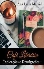 Café Literário: Indicações e divulgações (FECHADO) by AnaLuMarriel