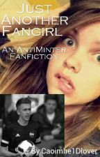 Just Another Fangirl - An AntiMinter Fanfiction by Caoimhe1Dlover