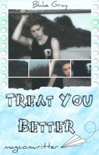 Treat You Better (2DA TEMPORADA) by magconwritter