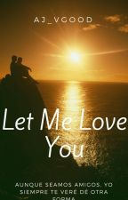 Let Me Love You by AJ_VGood