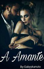 Amante(Em Revisão) by GabyyKanuto