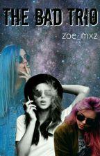 The Bad Trio by zoe_mxrz