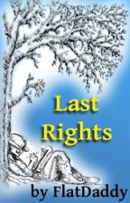 Last Rights by FlatDaddy