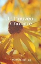 Un Nouveau chapitre dans ma vie by MovieGurl_22
