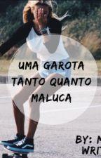 Uma garota tanto quanto maluca by LeitoraMaluquinha