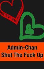 Admin-Chan Needs To Shut Up! by MairaHavana