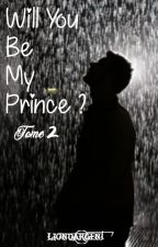 Will You Be My Prince ? Tome 2 by LionDargent