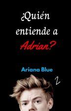 ¿Quién entiende a Adrián? {2} by Ari-Blue