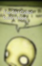 The Girl Called Robin Hood by uniquewolf19