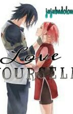 Love Yourself || SasuSaku by louistbb