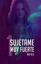 Sujetame muy fuerte [AG #1] by itsAlyRV