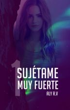 Sujétame muy fuerte [AG #1] by itsAlyRV