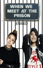 When We Meet At The Prison 【Hiatus】 by JenieeD