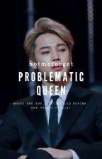 Problematic Queen (Under Revision) by notmeforget