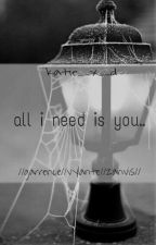 all i need is you..|garrence||vylante||zanvis| by Katie_X_D
