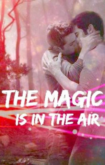 The Magic is in the Air.  •Sterek•