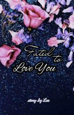 Fated to Love You [ Completed ] by cjdlvne