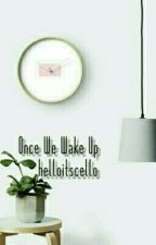 Once We Wake Up by helloitscello