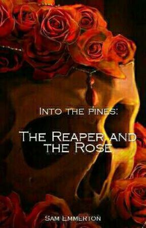 Into the Pines: The Reaper and the Rose by SamEmmerton