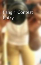 Fangirl Contest Entry by sprittals98