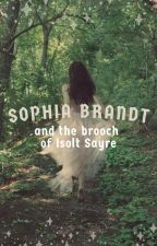 Sophia Brandt and the Brooch of Isolt Sayre by hanging_on