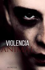 VIOLENCIA ANIMAL (Gay||Yaoi) by Hunter_and_Yuki