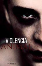 VIOLENCIA ANIMAL (Gay||Yaoi) by Hunter_and_Yuki