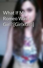 What If My Romeo Was A Girl? [GirlxGirl] by deathbabydoll13