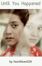 Until You Happened (A KathNiel Story) by heartblues026
