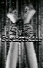 Mi Secuestrador [Remodelando] by Arandano51