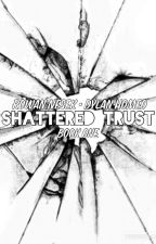 Shattered Trust - Book One by IceDreamers