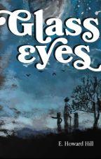 Glass Eyes by EHowardHill