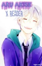 Aru Akise x Reader  by sugar-coat-it