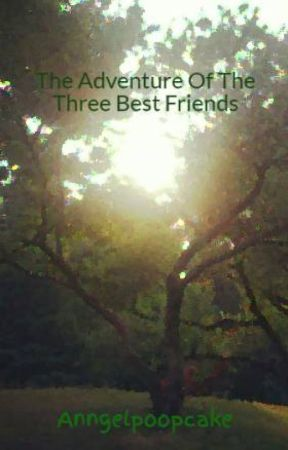 The Adventure Of The Three Best Friends by Anngelpoopcake
