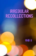 Irregular Recollections  by RayBurkle