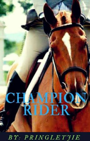 Champion Rider(COMPLETED)  by Pringletjie