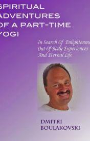 Spiritual Adventures Of A Part-Time Yogi by Dmitri Boulakovski by DmitriBoulakovski