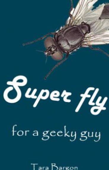Super fly, for a geeky guy